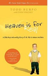 Heaven Is For Real: The astounding story of Colton Burpo's trip to heaven and back